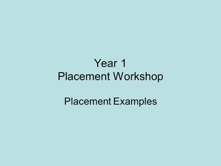 Year 1 Placement Workshop Placement Examples. What type of work can be done? Anything that has some relevance to your degree and is at an appropriate.