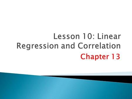 Chapter 13.  Understand and interpret the terms dependent and independent variable.  Calculate and interpret the coefficient of correlation, the coefficient.