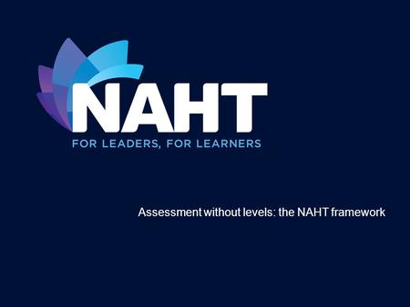 Assessment without levels: the NAHT framework Course leader.