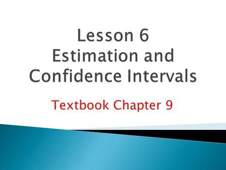 Textbook Chapter 9.  Point estimate and level of confidence.  Confidence interval for a population mean with known population standard deviation. 
