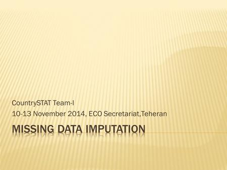 CountrySTAT Team-I 10-13 November 2014, ECO Secretariat,Teheran.