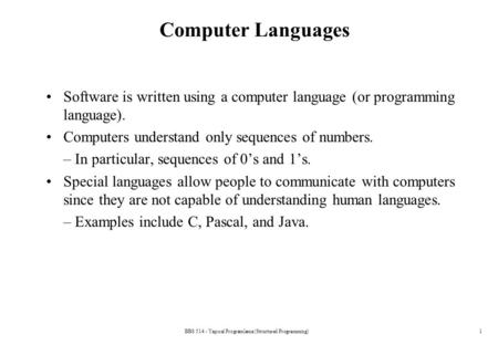 BBS 514 - Yapısal Programlama (Structured Programming)1 Computer Languages Software is written using a computer language (or programming language). Computers.