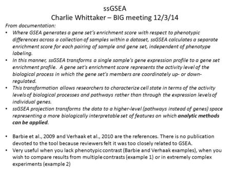 SsGSEA Charlie Whittaker – BIG meeting 12/3/14 From documentation: Where GSEA generates a gene set's enrichment score with respect to phenotypic differences.