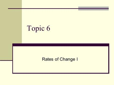 Topic 6 Rates of Change I. Topic 6:New Q Maths Chapter 6.1 - 6.4, 6.7 Rates of Change I Chapter 8.2 concept of the rate of change calculation of average.