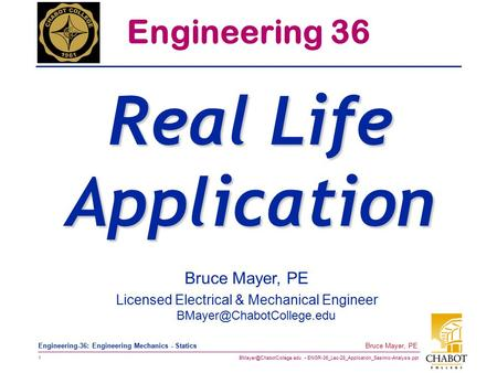 ENGR-36_Lec-28_Application_Sesimic-Analysis.ppt 1 Bruce Mayer, PE Engineering-36: Engineering Mechanics - Statics Bruce Mayer,