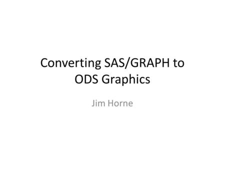 Converting SAS/GRAPH to ODS Graphics