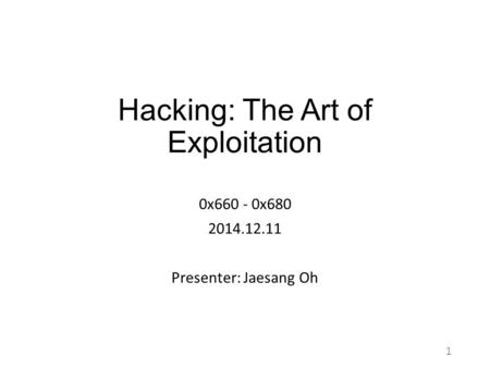Hacking: The Art of Exploitation 0x660 - 0x680 2014.12.11 Presenter: Jaesang Oh 1.