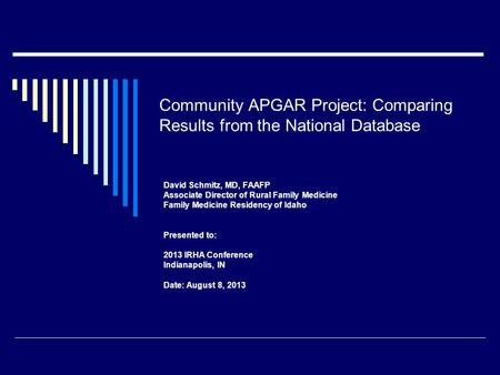 Community APGAR Project: Comparing Results from the National Database David Schmitz, MD, FAAFP Associate Director of Rural Family Medicine Family Medicine.