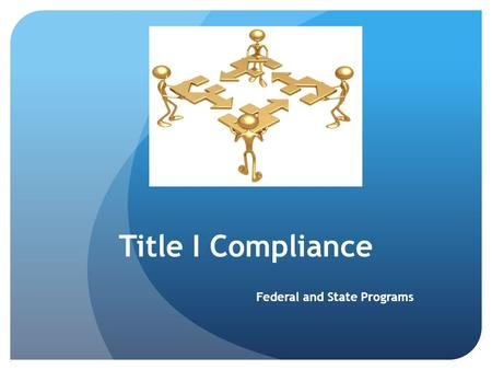 Title I Compliance Federal and State Programs. Goal of Title I To help ensure that all children have the opportunity to obtain a high-quality education.