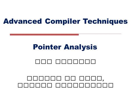 Advanced Compiler Techniques LIU Xianhua School of EECS, Peking University Pointer Analysis.