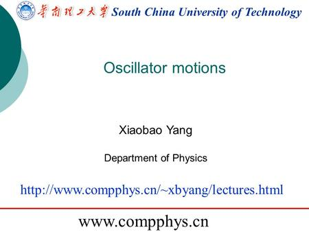 South China University of Technology  Oscillator motions Xiaobao Yang Department of Physics