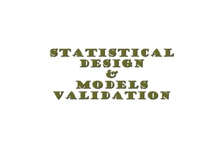 StatisticalDesign&ModelsValidation. Introduction.