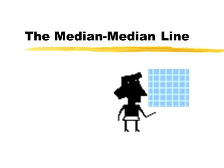 "The Median-Median Line. Process zSort the collected data by the independent variable (x). ""SORT"" zDivide the sorted data into three equal sized groups."