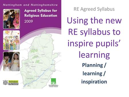 RE Agreed Syllabus Using the new RE syllabus to inspire pupils' learning Planning / learning / inspiration.