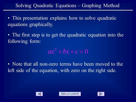 Table of Contents Solving Quadratic Equations – Graphing Method This presentation explains how to solve quadratic equations graphically. Note that all.