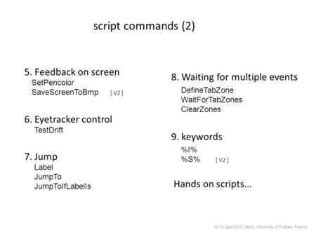 Script commands (2) SetPencolor SaveScreenToBmp [ V2 ] 6. Eyetracker control TestDrift 7. Jump Label JumpTo JumpToIfLabelIs 9. keywords %I% %S% [ V2 ]