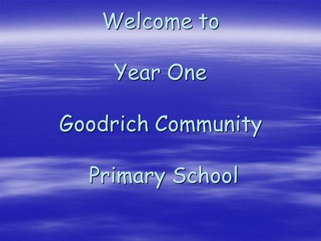 Welcome to Year One Goodrich Community Primary School.