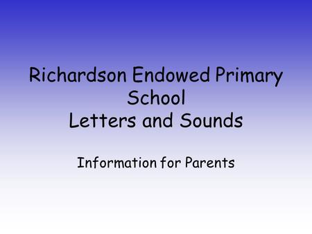 Richardson Endowed Primary School Letters and Sounds Information for Parents.