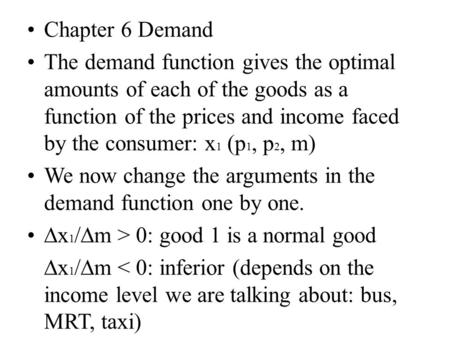 Chapter 6 Demand The demand function gives the optimal amounts of each of the goods as a function of the prices and income faced by the consumer: x 1 (p.