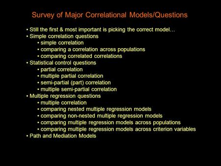 Survey of Major Correlational Models/Questions Still the first & most important is picking the correct model… Simple correlation questions simple correlation.