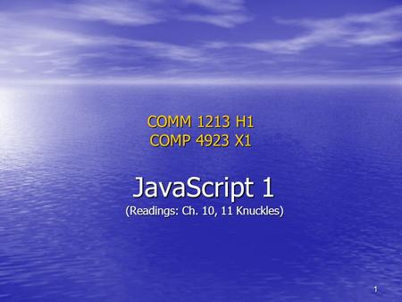 1 COMM 1213 H1 COMP 4923 X1 JavaScript 1 (Readings: Ch. 10, 11 Knuckles)