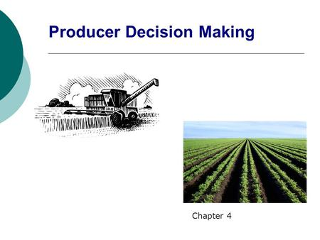 Producer Decision Making Chapter 4. Production - a process by which resources are transformed into products or services that are usable by consumers.