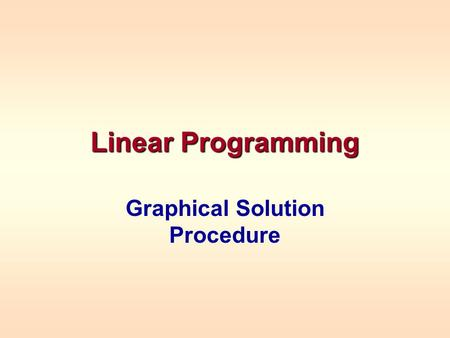 Linear Programming Graphical Solution Procedure. Two Variable Linear Programs When a linear programming model consists of only two variables, a graphical.