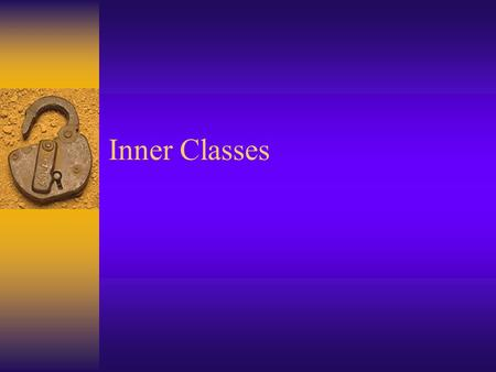 Inner Classes. Nested Classes  An nested class is a class that is defined inside another class.  To this point we have only studied top-level classes.