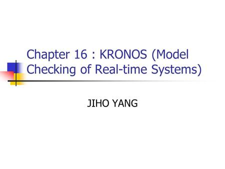 Chapter 16 : KRONOS (Model Checking of Real-time Systems)
