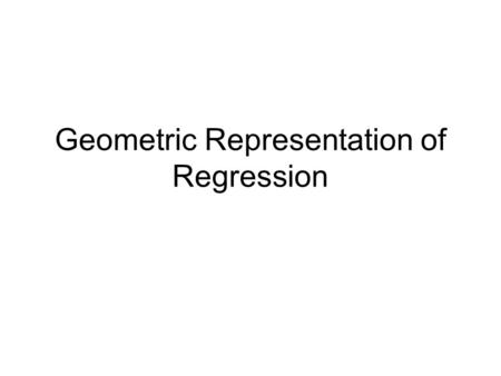 Geometric Representation of Regression. 'Multipurpose' Dataset from class website Attitude towards job –Higher scores indicate more unfavorable attitude.