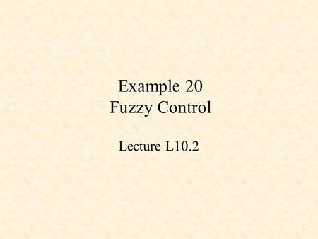 Example 20 Fuzzy Control Lecture L10.2.