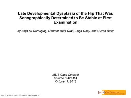 Late Developmental Dysplasia of the Hip That Was Sonographically Determined to Be Stable at First Examination by Seyit Ali Gümüştaş, Mehmet Müfit Orak,