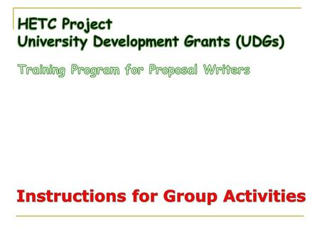 Purpose of Group Activities  Prepare Work Plan for the university that will facilitate the development of UDG proposal that addresses 4 prescribed activities.