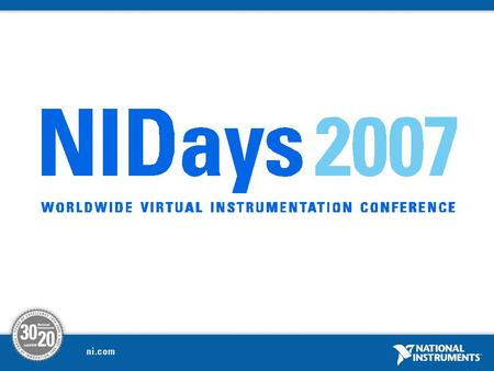 NIDays 2007 Worldwide Virtual Instrumentation Conference