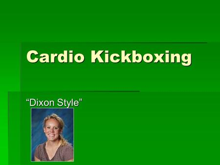 "Cardio Kickboxing ""Dixon Style"". I Gotta Feeling 1. CURL-UPS WITH HIGH 10'S 2. JACKS FOR CARDIO 3. PLANK POSITION 4. HOT HAND PUSHDOWNS/PUSHUPS 5. SEATED."