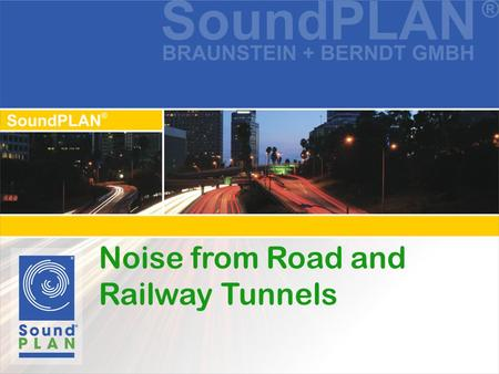 Noise from Road and Railway Tunnels. Noise from the Tunnel Mouth New Object type tunnel opening available from SoundPLAN 7 Object is digitized using two.