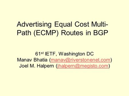 Advertising Equal Cost Multi- Path (ECMP) Routes in BGP 61 st IETF, Washington DC Manav Bhatia Joel M.