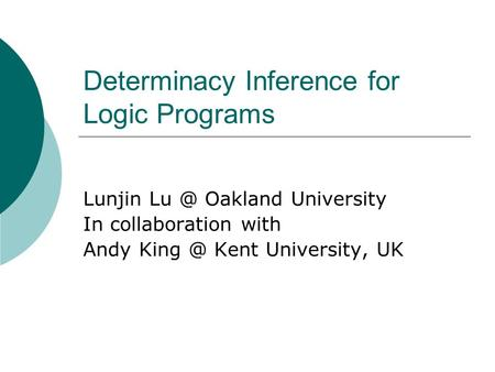 Determinacy Inference for Logic Programs Lunjin Oakland University In collaboration with Andy Kent University, UK.