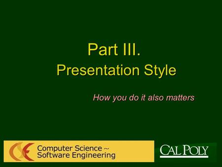 Part III. Presentation Style How you do it also matters.