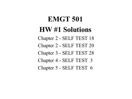 EMGT 501 HW #1 Solutions Chapter 2 - SELF TEST 18 Chapter 2 - SELF TEST 20 Chapter 3 - SELF TEST 28 Chapter 4 - SELF TEST 3 Chapter 5 - SELF TEST 6.