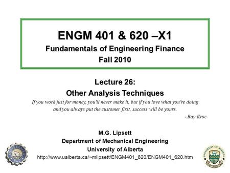 ENGM 401 & 620 –X1 Fundamentals of Engineering Finance Fall 2010 Lecture 26: Other Analysis Techniques If you work just for money, you'll never make it,