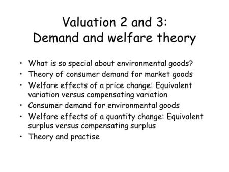 Valuation 2 and 3: Demand and welfare theory