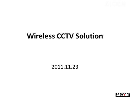 Wireless CCTV Solution 2011.11.23. Project Description and Requirement 1.Total 20 camera points in the 15km x 9 km Area 2.Each camera point having multi.