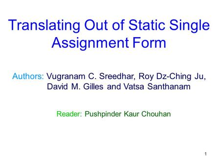 1 Authors: Vugranam C. Sreedhar, Roy Dz-Ching Ju, David M. Gilles and Vatsa Santhanam Reader: Pushpinder Kaur Chouhan Translating Out of Static Single.