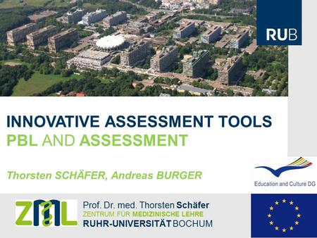 INNOVATIVE ASSESSMENT TOOLS PBL AND ASSESSMENT Thorsten SCHÄFER, Andreas BURGER Prof. Dr. med. Thorsten Schäfer ZENTRUM FÜR MEDIZINISCHE LEHRE RUHR-UNIVERSITÄT.