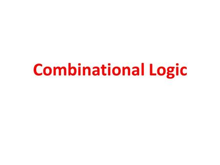 Combinational Logic. VERILOG: Synthesis - Combinational Logic Combination logic function can be expressed as: logic_output(t) = f(logic_inputs(t))  Rules.