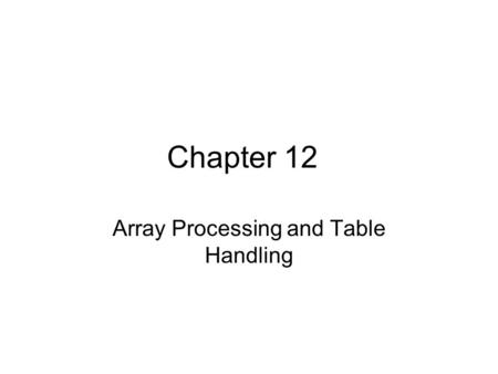 Chapter 12 Array Processing and Table Handling. Defining Series of Input Fields Coding record with 24 independent hourly fields is cumbersome 01Temp-Rec.