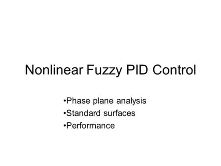 Nonlinear Fuzzy PID Control Phase plane analysis Standard surfaces Performance.