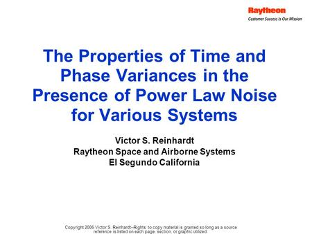 The Properties of Time and Phase Variances in the Presence of Power Law Noise for Various Systems Victor S. Reinhardt Raytheon Space and Airborne Systems.