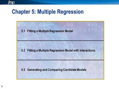 1 1 Chapter 5: Multiple Regression 5.1 Fitting a Multiple Regression Model 5.2 Fitting a Multiple Regression Model with Interactions 5.3 Generating and.